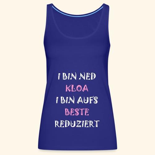 I BIN NED KLOA,.. - Frauen Premium Tank Top
