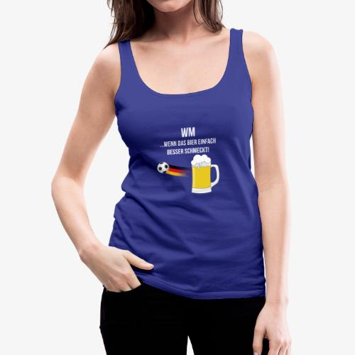 WM ...wenn das Bier einfach besser schmeckt! - Frauen Premium Tank Top