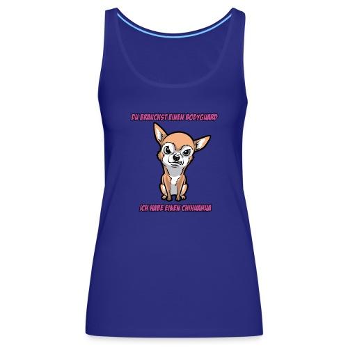Mein Bodyguard ist ein Chihuahua - Frauen Premium Tank Top