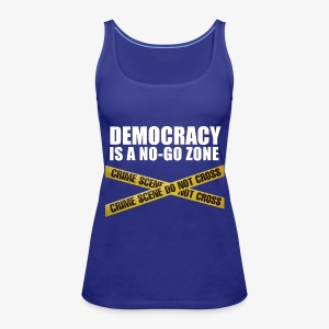 DEMOCRACY IS A NO-GO ZONE - Débardeur Premium Femme