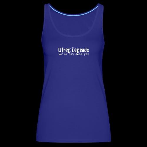 Utreg Legends - we're not dead yet - Vrouwen Premium tank top
