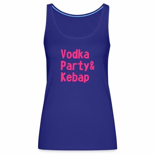 Vodka Party und Kebap - Frauen Premium Tank Top