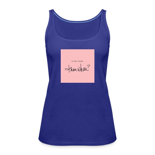 If Not Now Then When? - LC Designs - Women's Premium Tank Top