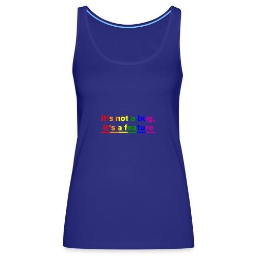 It's not a bug, it's a feature (Rainbow pride( - Camiseta de tirantes premium mujer