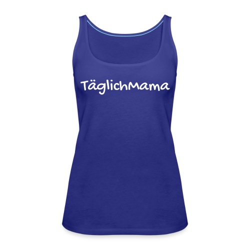 Täglich Mama - Frauen Premium Tank Top