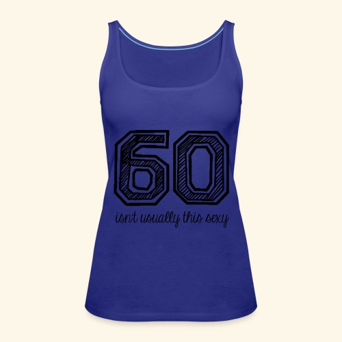 60 and sexy - Vrouwen Premium tank top