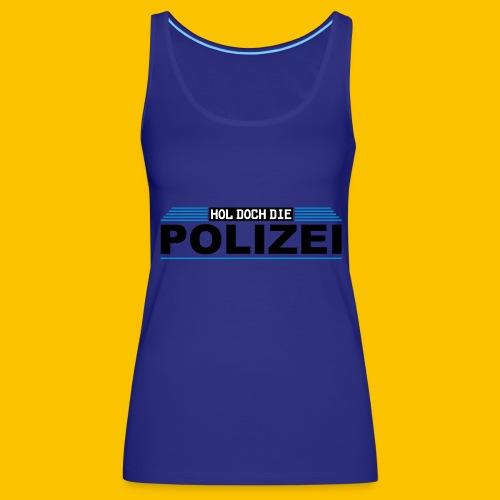 Hol doch die Polizei - Frauen Premium Tank Top