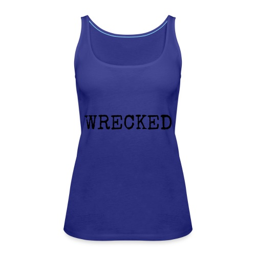 WRECKED - Women's Premium Tank Top