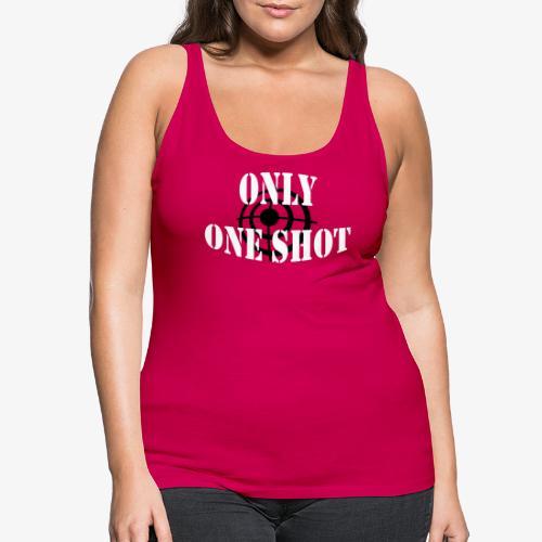 Only one shot - Débardeur Premium Femme