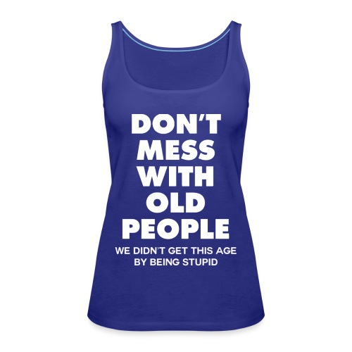 Don't mess with old people shirt - Women's Premium Tank Top