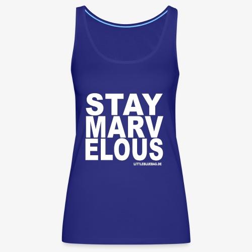 stay marvelous weiß - Frauen Premium Tank Top