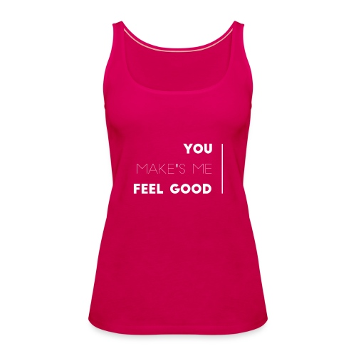 You make's me feel good - Camiseta de tirantes premium mujer