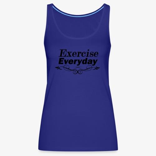 Exercise Everyday text - Vrouwen Premium tank top