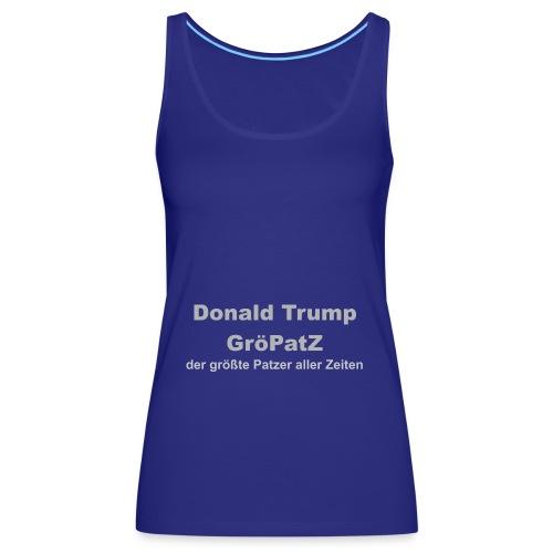Donald Trump, der Grö(sste)Pat(zer)(aller)Z(eiten) - Frauen Premium Tank Top