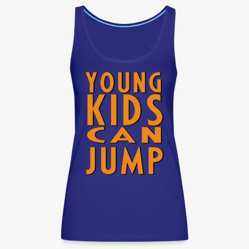 YOUNG KIDS CAN JUMP - Débardeur Premium Femme