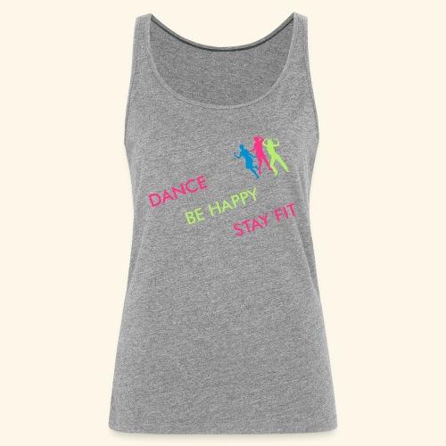Dance - Be Happy - Stay Fit - Frauen Premium Tank Top
