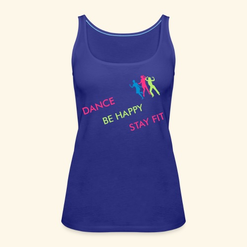 Dance - Be Happy - Stay Fit - Frauen Premium Tank Top