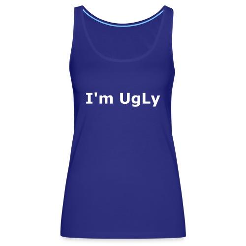 I'm UgLy. - Women's Premium Tank Top