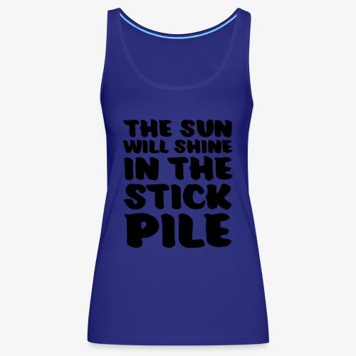 the sun will shine in the stick pile - Naisten premium hihaton toppi