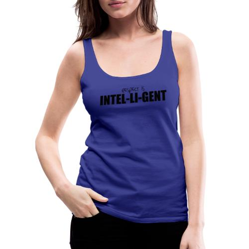 RESPECT IS INTELLIGENT - Frauen Premium Tank Top