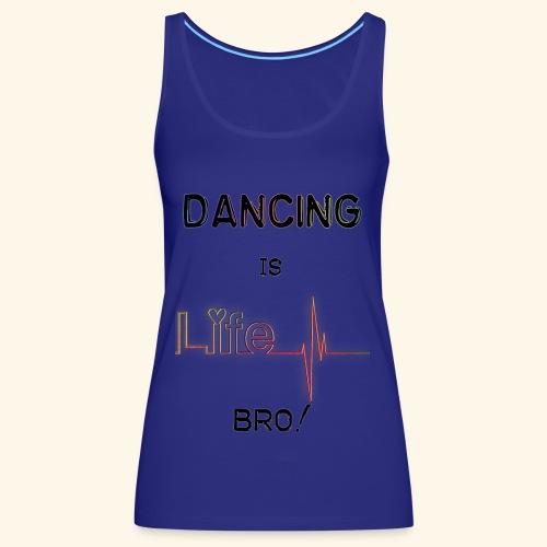 Dancing is Life - Débardeur Premium Femme