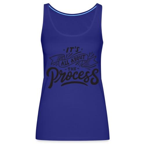 It's all about the process ! - Débardeur Premium Femme