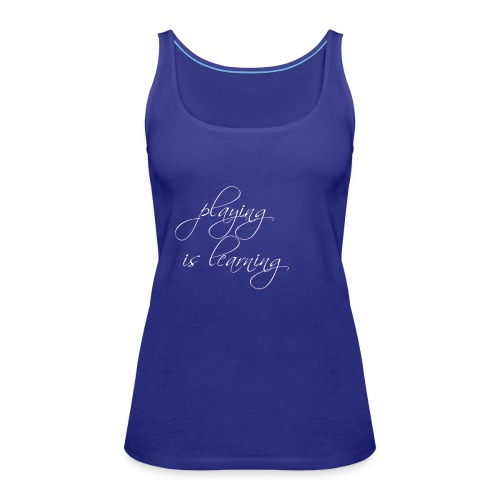 playing is learning - Frauen Premium Tank Top
