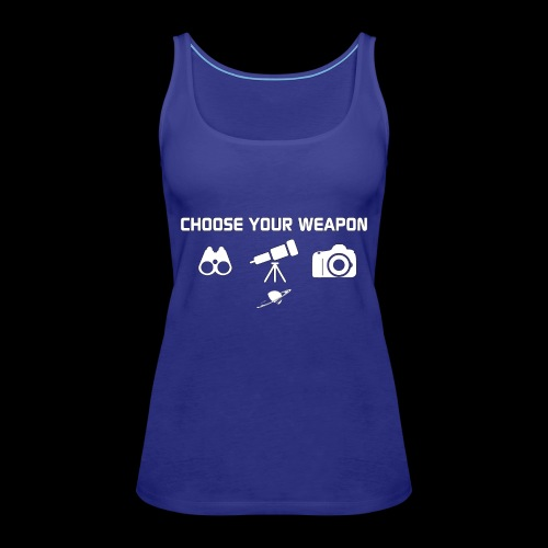 Choose your weapon - Débardeur Premium Femme