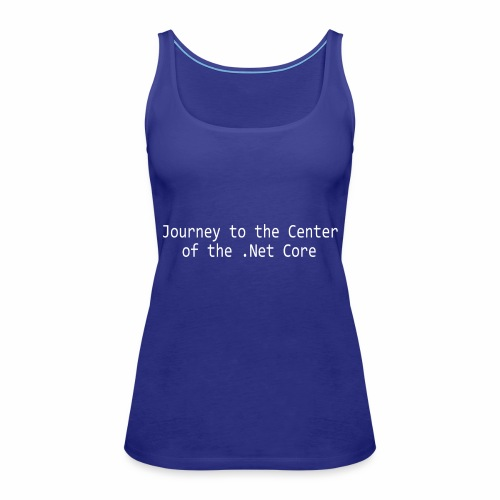 Journey to the Center of the .Net Core - Women's Premium Tank Top