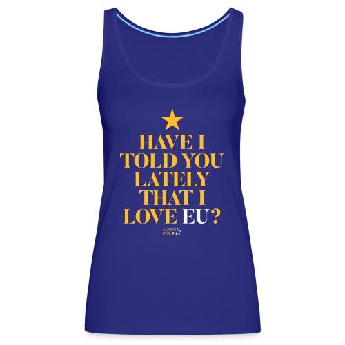 Have I told you lately I love EU   SongsFor.EU - Women's Premium Tank Top