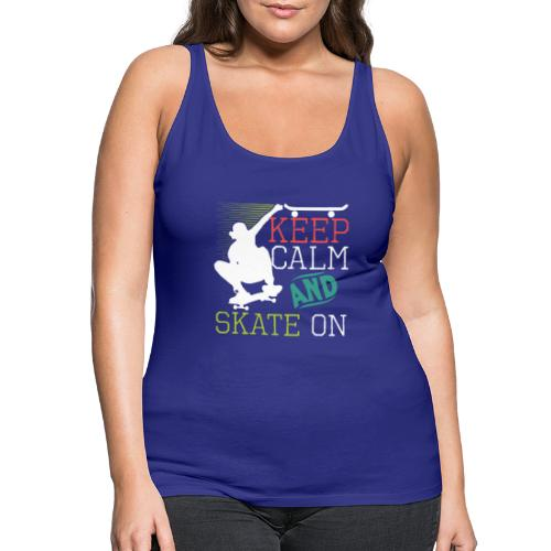 KEEP CALM AND SKATE ON Skateboarding Quote - Frauen Premium Tank Top