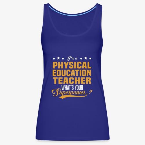 I'm a PE Teacher What's your Superpower? - Camiseta de tirantes premium mujer