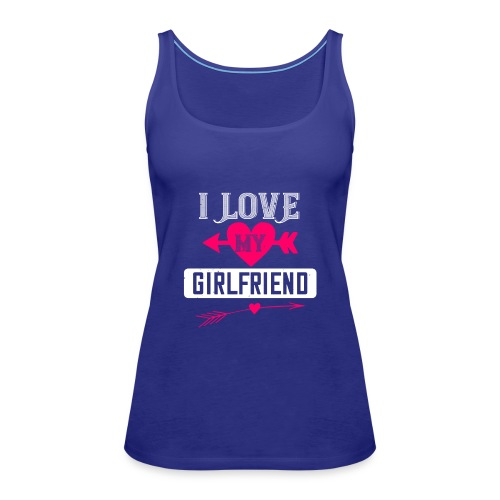 I love my girlfriend - Women's Premium Tank Top