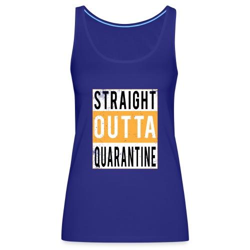 straight outta quarantine - Débardeur Premium Femme
