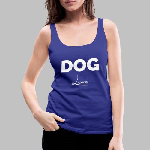 DOG LOVE - Geschenkidee für Hundebesitzer - Frauen Premium Tank Top