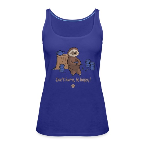 Sloth chills Do not hurry, be happy :) - Women's Premium Tank Top