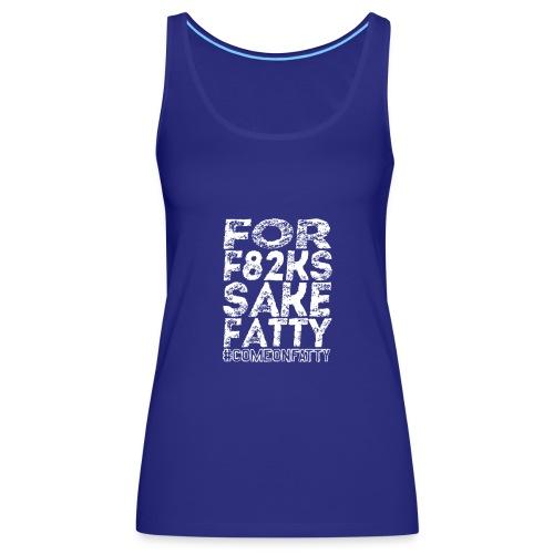 For F82ks Sake Fatty - Women's Premium Tank Top