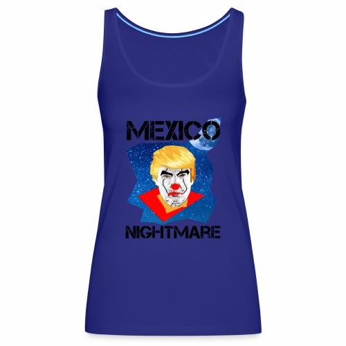 Mexico Nightmare Blue / L'incubo blu del Messico - Canotta premium da donna