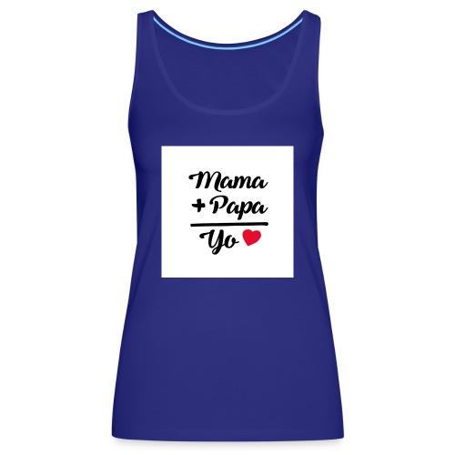 MAMA PAPA YO 1 - Camiseta de tirantes premium mujer
