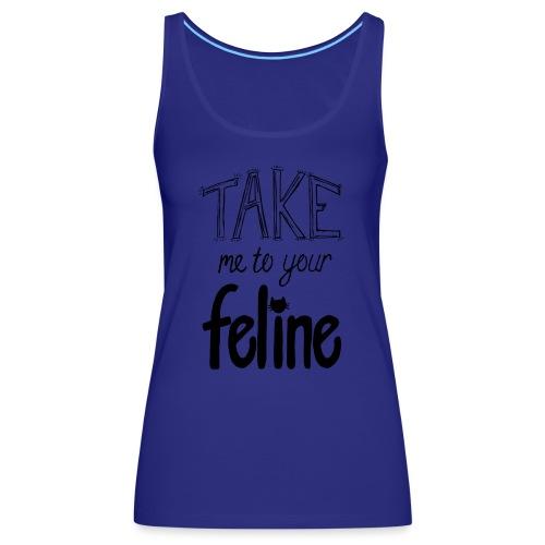 Take Me To Your Feline! - Women's Premium Tank Top
