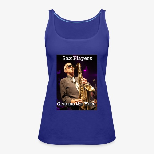 Sax Players Give Me The Horn - Women's Premium Tank Top