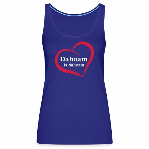 Dahoam is dahoam - Frauen Premium Tank Top