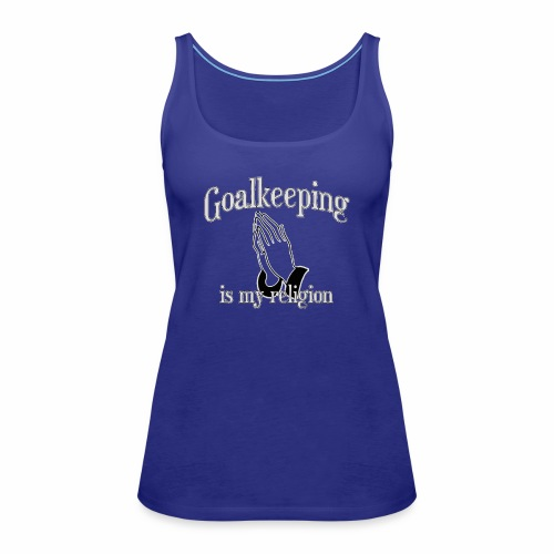 Goalkeeping is my religion - Frauen Premium Tank Top