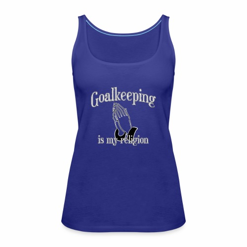 Goalkeeping is my religion - Women's Premium Tank Top