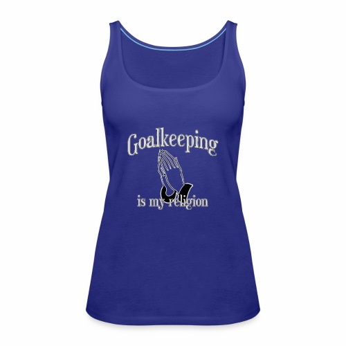 Goalkeeping is my religion - Women's Premium Tank Top