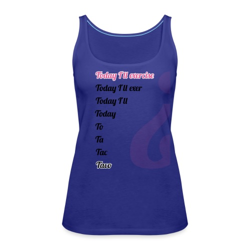 '' TODAY I'LL EXERCISE ... '' - Women's Premium Tank Top