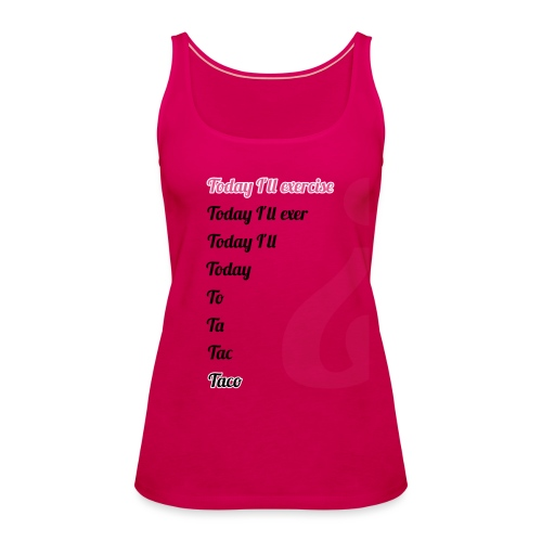 '' TODAY I'LL EXERCISE ... '' - Women's Premium Tank Top