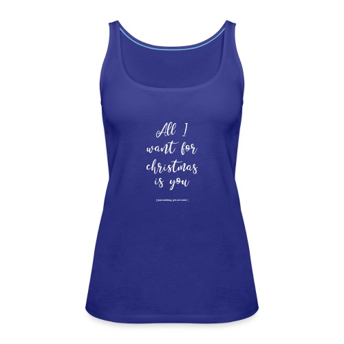 All I want _ oh baby - Vrouwen Premium tank top