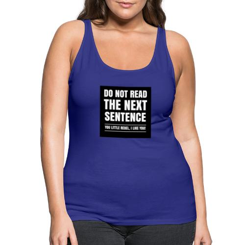 Do Not Read The Next Sentence You Rebel - Vrouwen Premium tank top