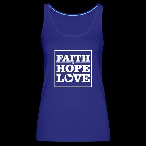 FAITH HOPE LOVE / FE ESPERANZA AMOR - Camiseta de tirantes premium mujer